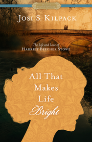 All That Makes Life Bright: The Life and Love of Harriet Beecher Stowe (Paperback)*