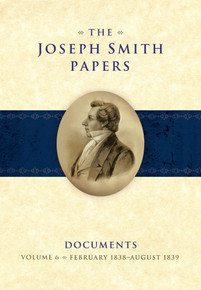 The Joseph Smith Papers, Documents, Vol. 6: February 1838 - August 1839 (Hardcover) *
