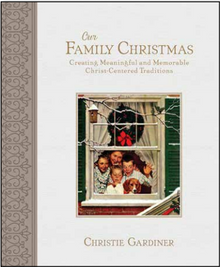 Our Family Christmas: Creating Meaningful and Memorable Christ-Centered Traditions (Hardcover) *
