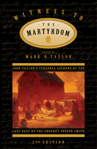 Witness to the Martyrdom (Second Edition) John Taylor's Personal Account of the Last Days of the Prophet Joseph Smith ( Talk on CD) *