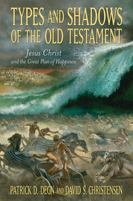 Types and Shadows of the Old Testament Jesus Christ and the Great Plan of Happiness (Hardcover) *