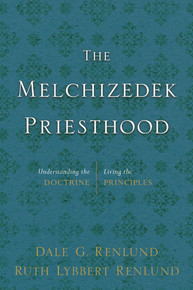 The Melchizedek Priesthood Understanding the Doctrine, Living the Principles (Hardcover) *