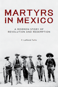 Martyrs in Mexico A Mormon Story of Revolution and Redemption (Hardcover)*