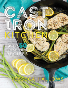 Cast Iron Kitchen: Over 50 Fresh, New Recipes  (Paperback) *