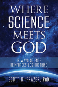 Where Science Meets God: 12 Ways Science Reinforces LDS Doctrine (Paperback)*