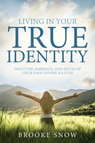 Living in Your True Identity: Discover, Embrace, and Develop Your Own Divine Nature (Paperback)*