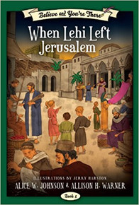 Believe and You're There Vol. 5: When Lehi Left Jerusalem (Paperback) *
