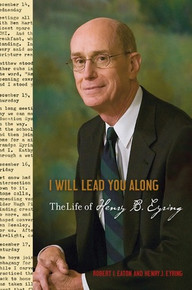 I Will Lead You Along: The Life of Henry B. Eyring (Hardback) *