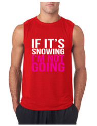 If its snowing Im not Going GYM Adult Sleeve less T Shirt