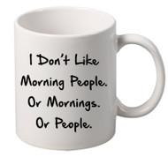 I Dont Like Morning People coffee tea mugs gift