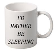ID RATHER BE SLEEPING coffee tea mugs gift