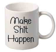 make shit happen coffee tea mugs gift