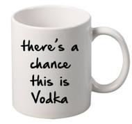 Theres A Chance Vodka coffee tea mugs gift