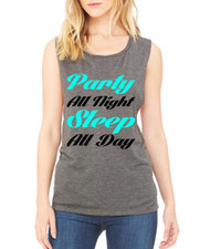 Party All Night Sleep All Day Rave Party Women Muscle Tank