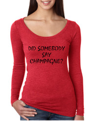 Women's Shirt Did Somebody Say Champagne Drink Tee