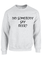 Adult Crewneck Did Somebody Say Beer Rave Party Top