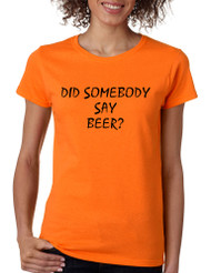 Women's T Shirt Did Somebody Say Beer Party Rave Tee