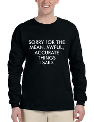 Men's Long Sleeve Sorry For The Mean Awful Accurate Things