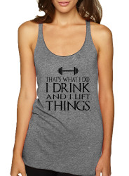 Women's Tank Top That's What I Do Drink And Lift Things Funny