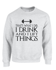 Adult Sweatshirt That's What I Do I Drink And Lift Things Fun