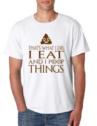 Men's T Shirt That's What I Do I Eat And I Poop Things Humor