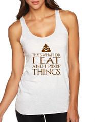 Women's Tank Top That's What I Do I Eat And I Poop Things