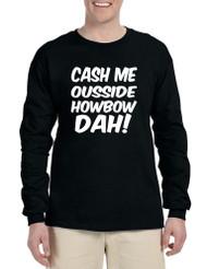 Men's Long Sleeve Cash Me Ousside Howbow Dah Hot Popular Top