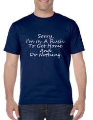 Men's T Shirt Sorry I'm In A Rash Get Home Do Nothing Tee
