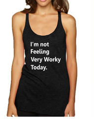 Women's Tank Top I'm Not Feeling Very Worky Today Cool Top