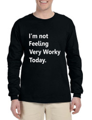 Men's Long Sleeve I'm Not Feeling Very Worky Today Humor Job