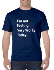 Men's T Shirt I'm Not Feeling Very Worky Today Humor Job Tee