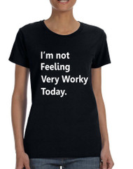 Women's T Shirt I'm Not Feeling Very Worky Today Job Funny