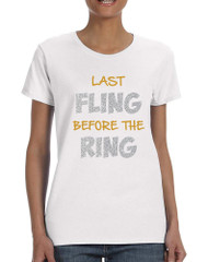 Women's T Shirt Last Fling Before The Ring Bride To Be Top