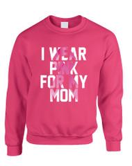 Adult Sweatshirt I Wear Pink For My Mom October Awareness