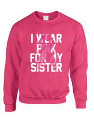 Adult Sweatshirt I Wear Pink For My Sister Cancer Survivor Top