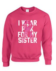 Adult Sweatshirt I Wear Pink For My Sister Cancer Survivor Top