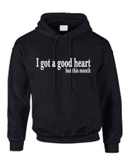 Adult Hoodie I Got A Good Heart But This Mouth Funny Humor Top