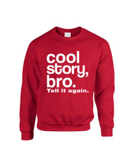 Cool Story, bro. Tell It Again Sweatshirt