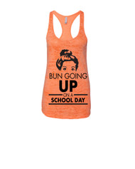 BUN GOING UP ON A SCHOOL DAY Racerback Burnout Tank Top