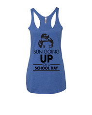BUN GOING UP ON A SCHOOL DAY Triblend Racerback Tank top