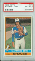 1976 Topps Baseball 576 Maximino Leon Atlanta Braves PSA 8 Near Mint to Mint