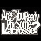 Are you Ready for some Lacrosse?