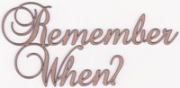 REMEMBER WHEN? - Chipboard Quotation