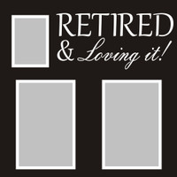 Retired and Loving It - 12x12 Overlay