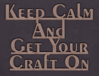 Keep Calm and Get Your Craft On - Chipboard Embellishment