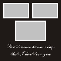 You'll never know a day that I don't love you - 12x12 Overlay
