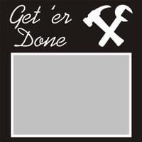 Get 'er Done - 6x6 Overlay