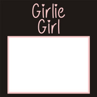Girlie Girl - 6x6 Overlay