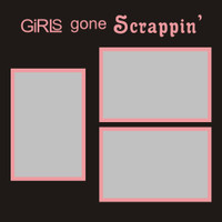 Girls Gone Scrappin' - 12x12 Overlay