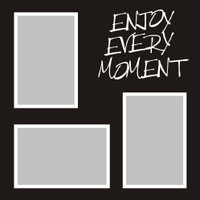 Enjoy Every Moment- 12x12 Overlay